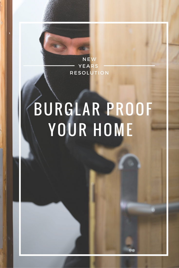 New Year Resolution: Burglar Proof Your Home. Easy Tips and tricks for keeping your family safe. A must do list for DIY'ers.