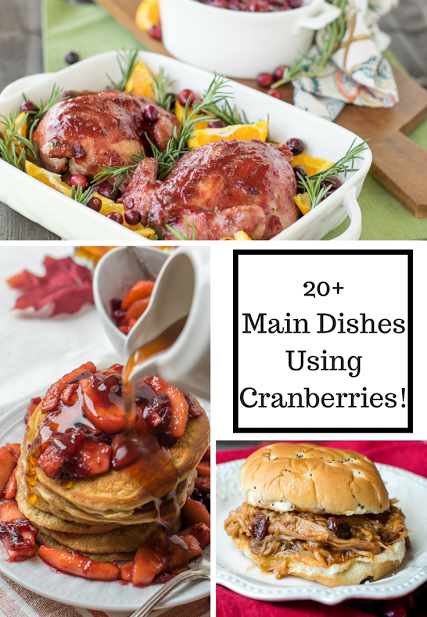 20 Plus Main Dishes Featuring Cranberries